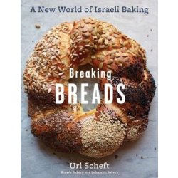 Breaking Breads A New World of Israeli Baking Flatbreads Stuffed Breads Challahs Cookies and the Legendary Chocolate Babka