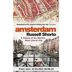 Amsterdam A History of the World's Most Liberal City