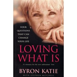 Loving What Is How Four Questions Can Change Your Life by Byron Katie Stephen Mitchell (Paperback 2002)